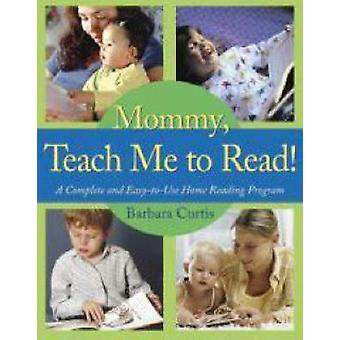 Mommy Teach ME to Read - A Complete and Easy-to-Use Home Reading Progr