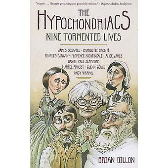 The Hypochondriacs - Nine Tormented Lives by Brian Dillon - 9780865479