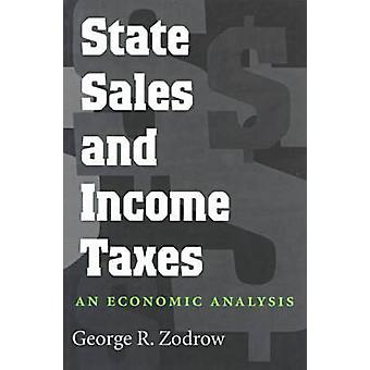 State Sales and Income Taxes - An Economic Analysis by George R. Zodro