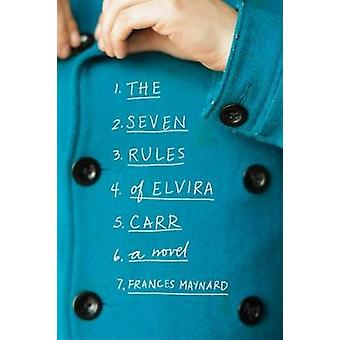 The Seven Rules of Elvira Carr by Frances Maynard - 9781492649274 Book