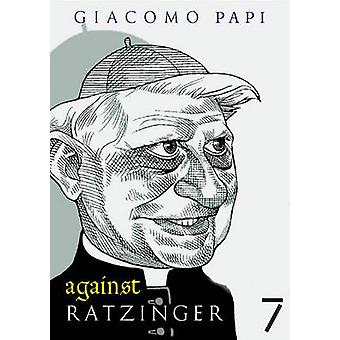 Against Ratzinger by Giacomo Papi - 9781583227664 Book