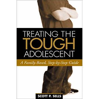 Treating the Tough Adolescent - A Family-Based Step-by-Step Guide by S