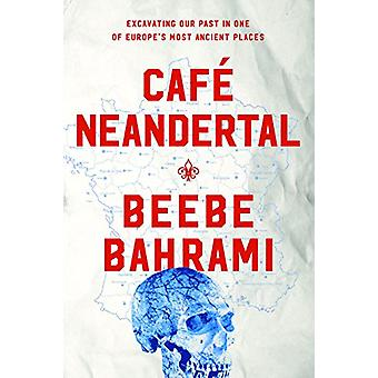 Cafe Neandertal - Excavating Our Past in One of Europe's Most Ancient