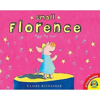 Small Florence - Piggy Pop Star by Claire Alexander - Claire Alexande