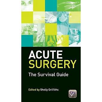 Acute Surgery - The Survival Guide by Shelly Griffiths - 9781846199998