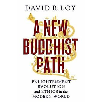 A New Buddhist Path  Enlightenment Evolution and Ethics in the Modern World by David R Loy
