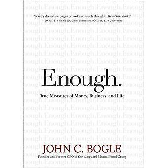 Bastante! -Verdaderas medidas de dinero - negocios - y la vida por John C. Bogl