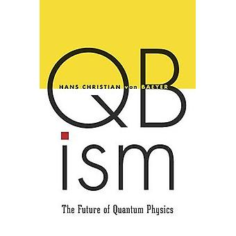 Qbism - The Future of Quantum Physics by Hans Christian Von Baeyer - 9