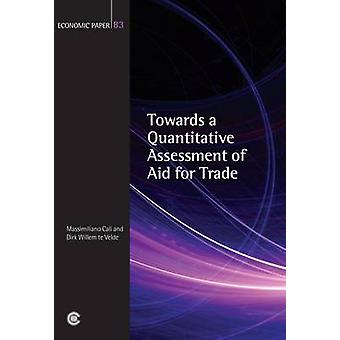 Towards a Quantitative Assessment of Aid for Trade by Massimiliano Ca