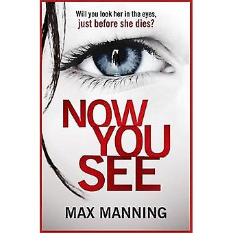Now You See - A gripping serial killer thriller that will have you hoo