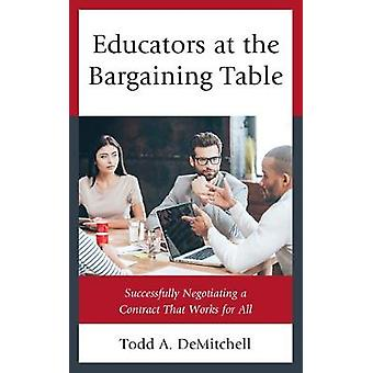 Educators at the Bargaining Table - Successfully Negotiating a Contrac