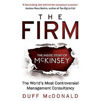 The Firm - The Inside Story of Mckinsey - the World's Most Controversi
