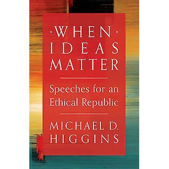 When Ideas Matter by Michael D. Higgins - 9781784978273 Book