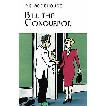 Bill the Conqueror by P. G. Wodehouse - 9781841591544 Book