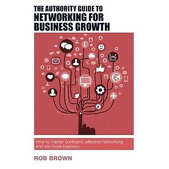 The Authority Guide to Networking for Business Growth - Win More Busin