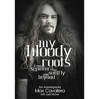 My Bloody Roots - From Sepultura to Soulfly and Beyond - The Autobiogra
