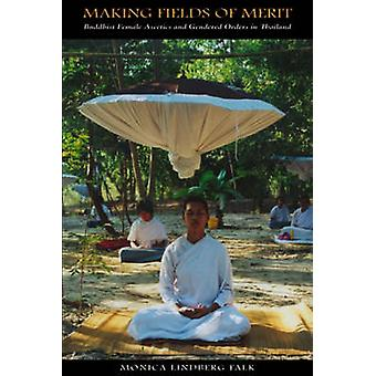 Making Fields of Merit - Buddhist Female Ascetics and Gendered Orders