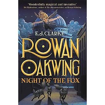 Rowan Oakwing - Night of the Fox - Book 2 by E. J. Clarke - 97815102003