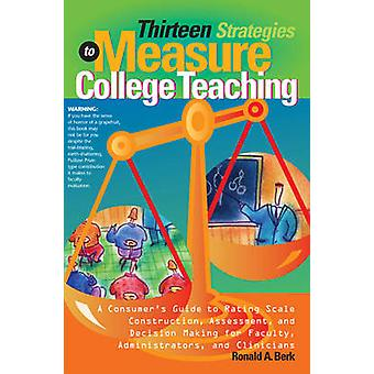 Thirteen Strategies to Measure College Teaching - A Consumer's Guide f