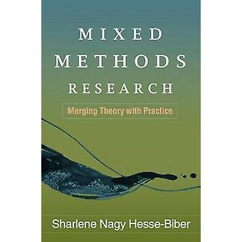 Mixed Methods Research - Merging Theory with Practice by Sharlene Nagy