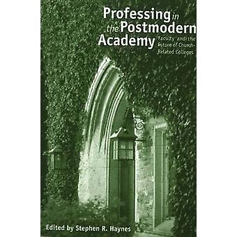 Professing in the Postmodern Academy - Faculty & the Future of Church-