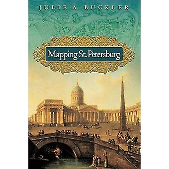Mapping St. Petersburg - Imperial Text and Cityshape by Julie A. Buckl