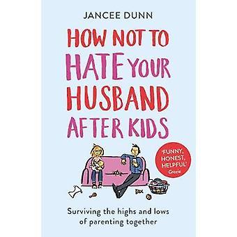 Como não odiar seu marido após crianças por Jancee Dunn - 978178475477