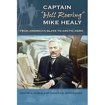 Captain  -Hell Roaring - Mike Healy - From American Slave to Arctic Hero