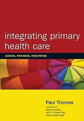 Integrating Primary Healthcare - Leading - Managing - Facilitating by
