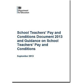 School Teachers' Pay and Conditions Document 2013 and Guidance on School Teachers' Pay and Conditions