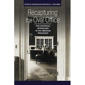 Recapturing the Oval Office: New Historical Approaches to the American Presidency (Miller Center of Public Affairs...
