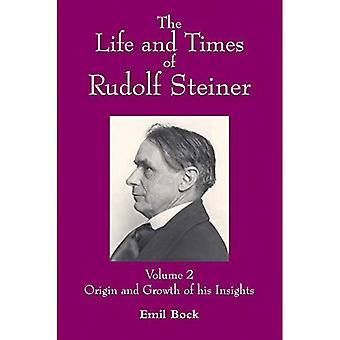 The Life and Times of Rudolf Steiner: Origin and Growth of His Insight v. 2: Volume 2: Origin and Growth of His Insight