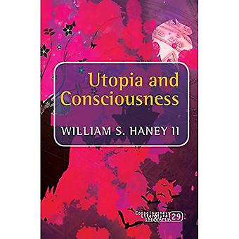 Utopia and Consciousness (Consciousness, Literature and the Arts)
