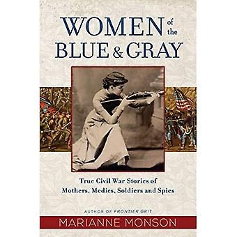 Women of the Blue and Gray: True Civil War Stories of Mothers, Medics,� Soldiers, and Spies