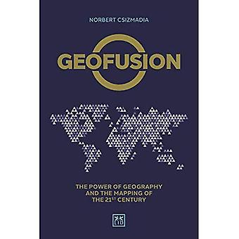 Geofusion: The power of geography and the mapping of the 21st century