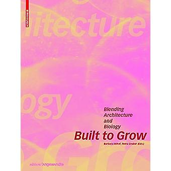 Built to Grow - Blending architecture and biology by Barbara Imhof -