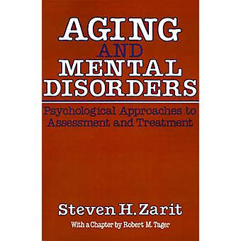 Aging and Mental Disorders Psychological Approaches to Assessment and Treatment by Zarit & Steven H.