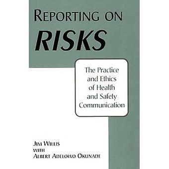 Reporting on Risks The Practice and Ethics of Health and Safety Communication by Okunade & Albert
