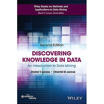 Discovering Knowledge in Data An Introduction to Data Mining by Larose & Daniel T.