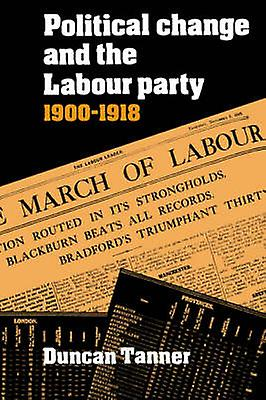 Political Change and the Labour Party 1900 1918 by Tanner & Duncan