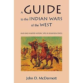A Guide to the Indian Wars of the West by McDermott & John D.