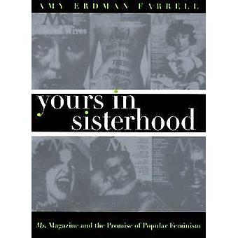 Yours in Sisterhood Ms. Magazine and the Promise of Popular Feminism by Farrell & Amy Erdman
