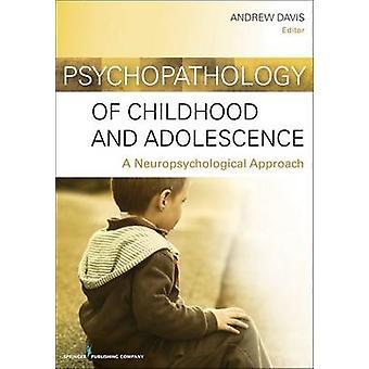 Psychopathologie de l'enfance et l'Adolescence A approche neuropsychologique par Davis & Andrew S. & PhD