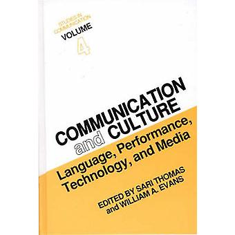 Studies in Communication Volume 4 Communication and Culture Language Performance Technology and Media by Evans & William A.