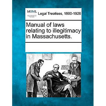 Manual of laws relating to illegitimacy in Massachusetts. by Multiple Contributors & See Notes