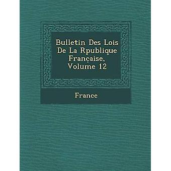 Bulletin Des Lois de La R Publique Franc Aise Volume 12 by France