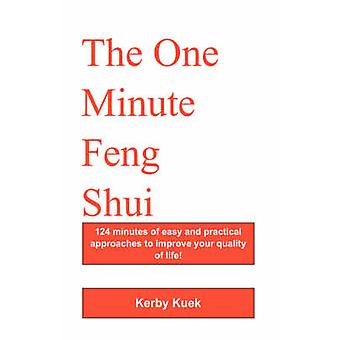 The One Minute Feng Shui 124 Minutes of Easy and Practical Approaches to Improve Your Quality of Life by Kuek & Kerby