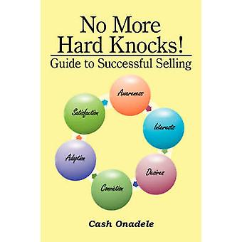 No More Hard Knocks Guide to Successful Selling by Onadele & Cash