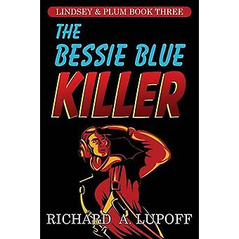 The Bessie Blue Killer The Lindsey  Plum Detective Series Book Three by Lupoff & Richard A.