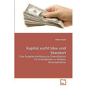 Kapital sucht Idee und Standort by Rausch & Volker